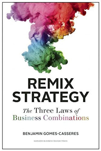 Remix Strategy: The Three Laws of Business Combinations (Harvard Business School Press)