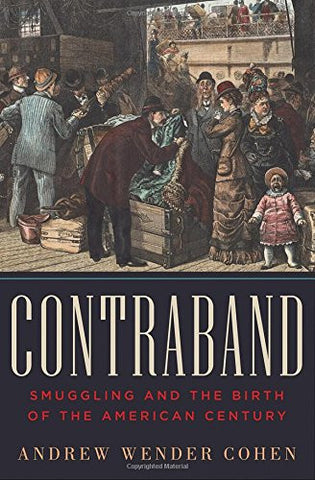 Contraband: Smuggling and the Birth of the American Century