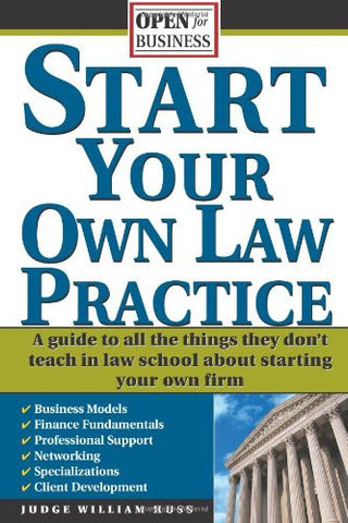 Start Your Own Law Practice: A Guide to All the Things They Don't Teach in Law School about Starting Your Own Firm (Open for Business)
