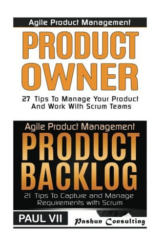Agile Product Management: Product Owner: 27 Tips To Manage Your Product, Product Backlog: 21 Tips To Capture and Manage Requirements with Scrum ..