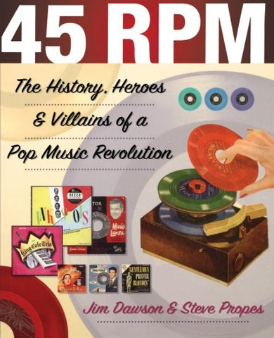 45 RPM: The History, Heroes, and Villains of a Pop Music Revolution