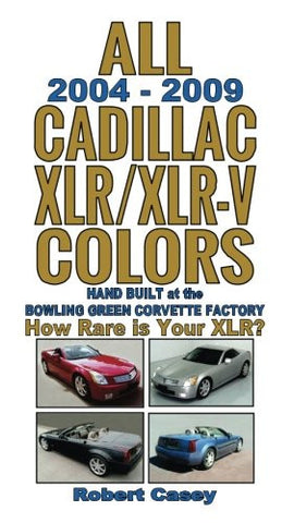 All 2004 - 2009 Cadillac XLR & XLR-V Colors: How Rare Is Your XLR? (All Car Colors) (Volume 7)