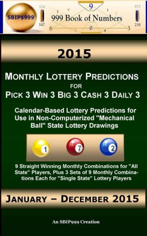 "2015 Monthly Lottery Predictions for Pick 3 Win 3 Big 3 Cash 3 Daily 3: Calendar-Based Lottery Predictions for Use in Non-Computerized ""Mechanical"