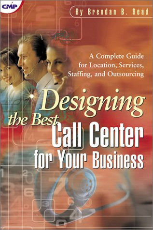 Designing the Best Call Center for Your Business (CMP Books)