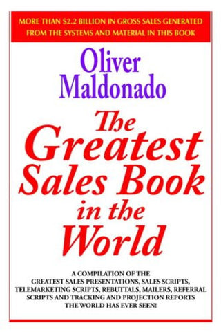 The Greatest Salesbook in the World: A Compilation of the Greatest Sales Presentations, Sales Scripts, Telemarketing Scripts, Rebuttals, Mailers,