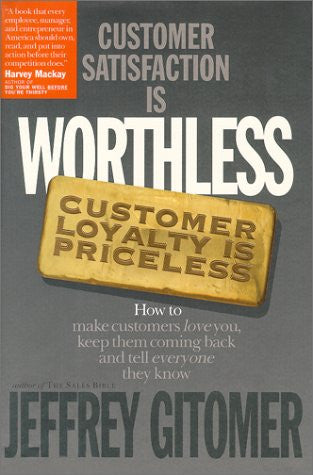 Customer Satisfaction Is Worthless, Customer Loyalty Is Priceless: How to Make Customers Love You, Keep Them Coming Back and Tell Everyone They Kn