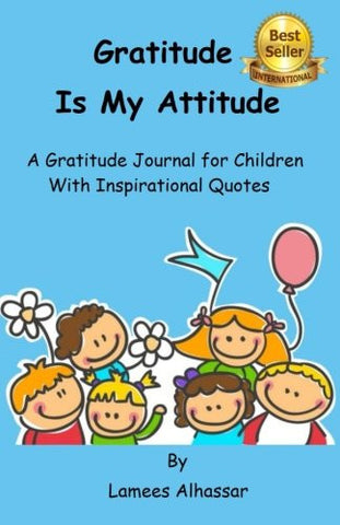 Gratitude is My Attitude A Gratitude Journal for Children With Inspirational Quotes
