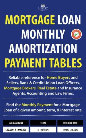 Mortgage Loan Monthly Amortization Payment Tables: Easy to use reference for home buyers and sellers, mortgage brokers, bank and credit union loan