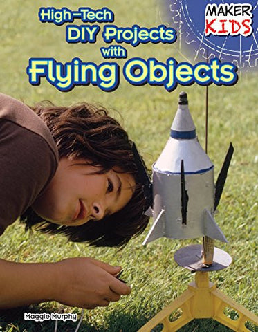 High-Tech DIY Projects with Flying Objects (Maker Kids)