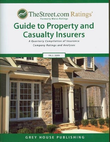 TheStreet.com Ratings' Guide to Property & Casualty Insurers, Fall 2008: A Quarterly Compilation of Insurance of Insurance Company Ratings and ...