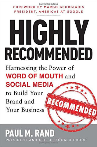 Highly Recommended: Harnessing the Power of Word of Mouth and Social Media to Build Your Brand and Your Business (Business Books)