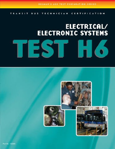 ASE Transit Bus Technician Certification H6: Electrical/Electronic Systems (ASE Test Preparation Series)