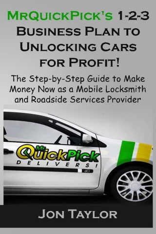 MrQuickPick's 1-2-3 Business Plan to Unlocking Cars for Profit!: The Step-by-Step Guide to Make Money Now as a Mobile Locksmith and Roadside Servi