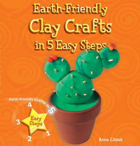 Earth-Friendly Clay Crafts in 5 Easy Steps (Earth-Friendly Crafts in 5 Easy Steps)