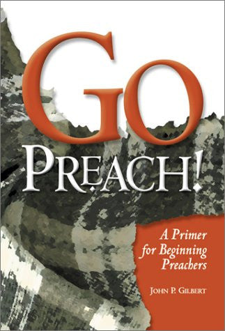 Go Preach!: A Primer for Beginning Preachers