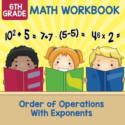 6th Grade Math Workbook: Order of Operations With Exponents