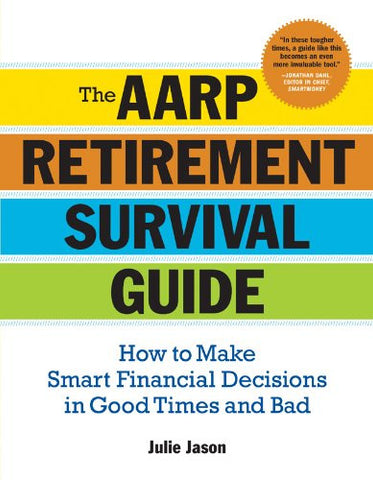 The AARP® Retirement Survival Guide: How to Make Smart Financial Decisions in Good Times and Bad