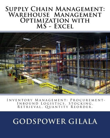 Supply Chain Management: Warehouse  Management Optimization with MS - Excel: Inventory Management: Procurement- Inbound Logistics, Stocking, Retri