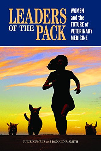 Leaders of the Pack: Women and the Future of Veterinary Medicine (New directions in the human-animal bond)