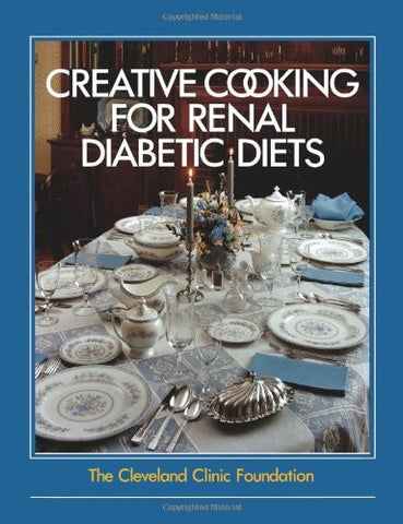 The Cleveland Clinic Foundation Creative Cooking for Renal Diabetic Diets