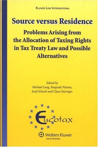 Source Versus Residence: Problems Arising From the Allocation of Taxing Rights in Tax Treaty Law and Possible Alternatives (Eucotax Series on Euro
