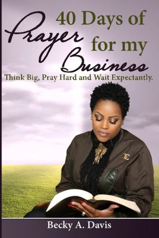 40 Days of Prayer for my Business: Think Big, Pray Hard and Wait Expectantly