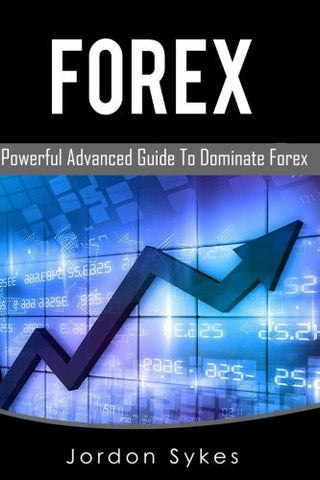 Forex: This Book includes: Forex Beginners, Forex Strategies, Forex Advanced, Forex Fundamentals (Day Trading,stocks,day trading, penny stock)