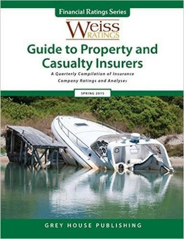 Weiss Ratings Guide to Property & Casualty Insurers, Spring 2015: A Quarterly Compilation of Insurance Company Ratings and Analyses