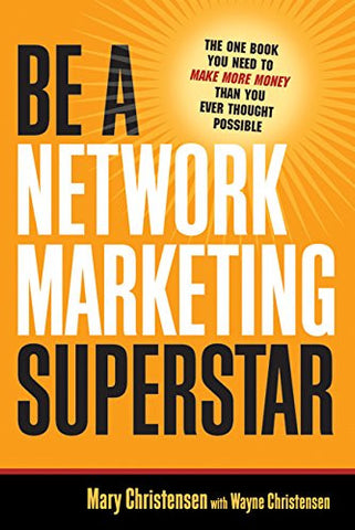 Be a Network Marketing Superstar: The One Book You Need to Make More Money Than You Ever Thought Possible (UK Professional Business Management / B