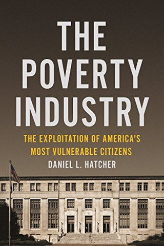 The Poverty Industry: The Exploitation of America's Most Vulnerable Citizens (Families, Law, and Society)