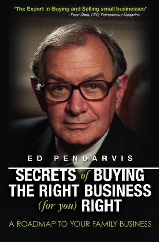 Secrets of Buying the Right Business (for you) Right: [Book and 12 videos for your information and education]