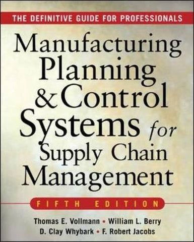 MANUFACTURING PLANNING AND CONTROL SYSTEMS FOR SUPPLY CHAIN MANAGEMENT : The Definitive Guide for Professionals