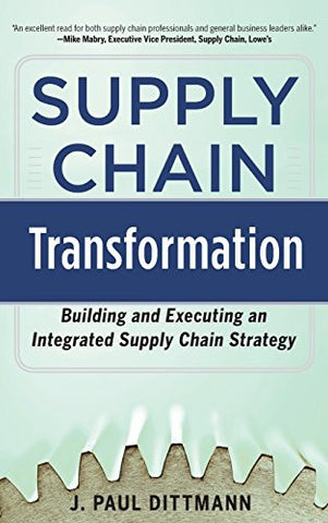 Supply Chain Transformation: Building and Executing an Integrated Supply Chain Strategy (Business Books)