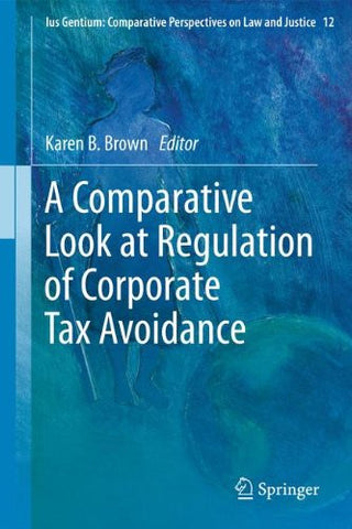 A Comparative Look at Regulation of Corporate Tax Avoidance (Ius Gentium: Comparative Perspectives on Law and Justice) (English and French Edition