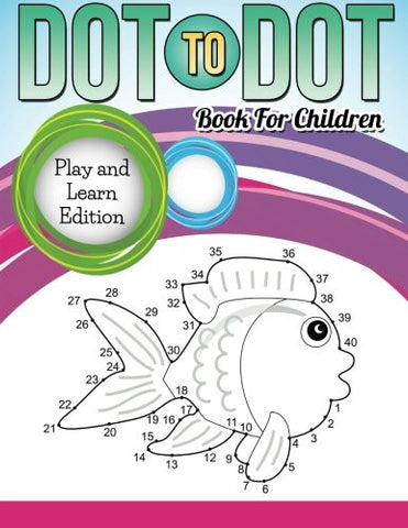Dot To Dot Book For Children: Play and Learn Edition