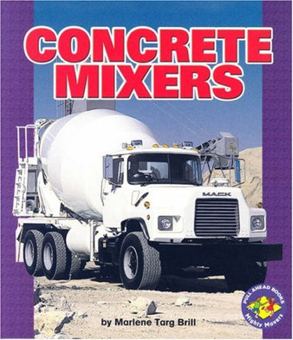 Concrete Mixers (Pull Ahead Books) (Pull Ahead Books (Paperback))