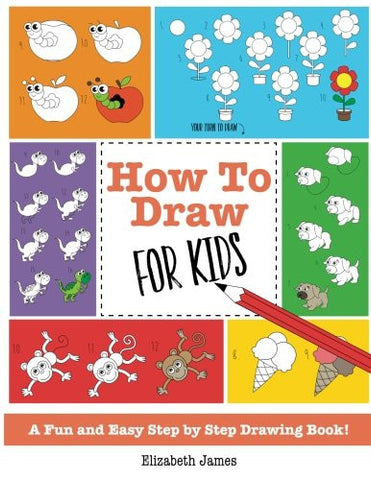 How To Draw for Kids: A Fun And Easy Step By Step Drawing Book!