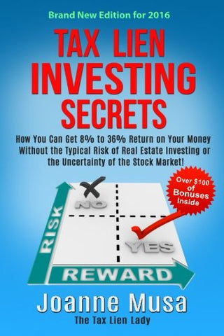 Tax Lien Investing Secrets: How You Can Get 8% to 36% Return on Your Money Without the Typical Risk of Real Estate Investing or the Uncertainty of