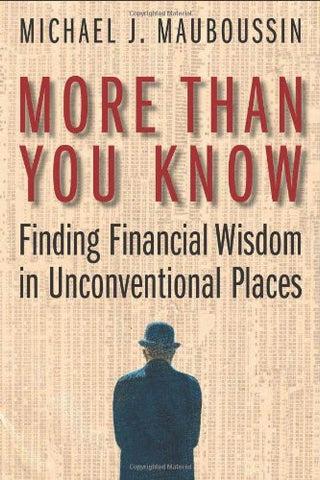 More More Than You Know: Finding Financial Wisdom in Unconventional Places (Updated and Expanded) (Columbia Business School Publishing)