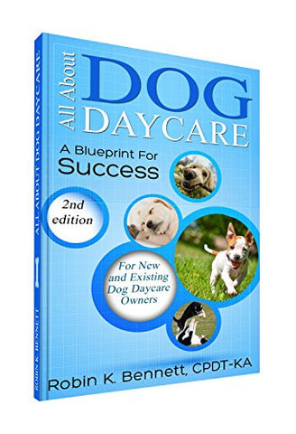 All About Dog Daycare ... A Blueprint For Success