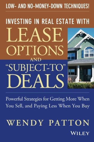 "Investing in Real Estate With Lease Options and ""Subject-To"" Deals : Powerful Strategies for Getting More When You Sell, and Paying Less When You"