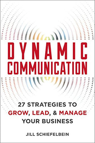 Dynamic Communication: 27 Strategies to Grow, Lead, and Manage Your Business