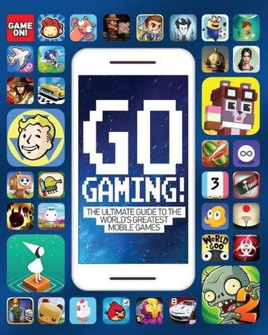 Go Gaming! (Game On!): The Total Guide to the World's Greatest Mobile Games