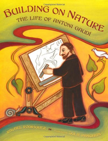 Building on Nature: The Life of Antoni Gaudi