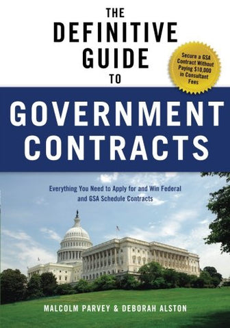 The Definitive Guide to Government Contracts: Everything You Need to Apply for and Win Federal and GSA Schedule Contracts (Winning Government Cont