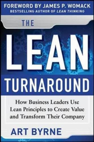 The Lean Turnaround:  How Business Leaders  Use Lean Principles to Create Value and Transform Their Company (Business Books)