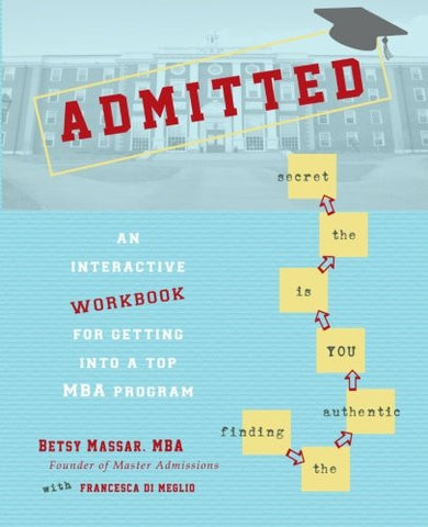 Admitted: An Interactive Workbook for Getting Into a Top MBA Program