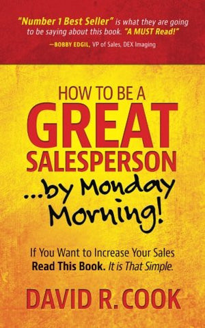 How To Be A GREAT Salesperson...By Monday Morning!