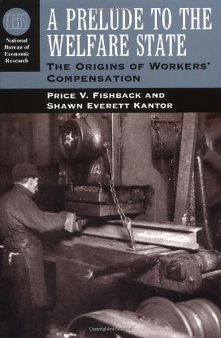 A Prelude to the Welfare State: The Origins of Workers' Compensation (National Bureau of Economic Research Series on Long-Term Factors in Economic