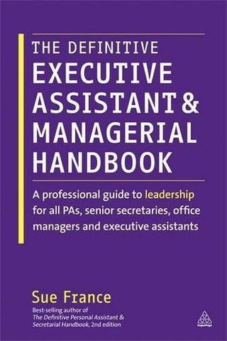 The Definitive Executive Assistant and Managerial Handbook: A Professional Guide to Leadership for all PAs, Senior Secretaries, Office Managers an